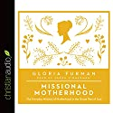 Missional Motherhood: The Everyday Ministry of Motherhood in the Grand Plan of God Audiobook by Gloria Furman Narrated by Sarah Zimmerman