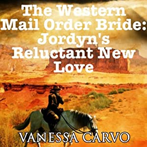 The Western Mail Order Bride: Jordyn's Reluctant New Love | [Vanessa Carvo]