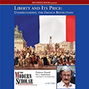 The Modern Scholar: Liberty and Its Price: Understanding the French Revolution | [Donald Sutherland]