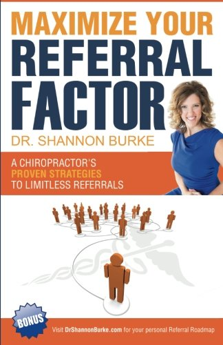Maximize Your Referral Factor: A Chiropractor's Proven Strategies to Limitless Referrals