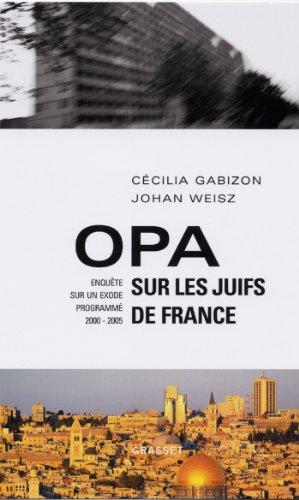 Opa sur les juifs de France : Enquête sur un exode programmé (2000-2005) (Documents Français)
