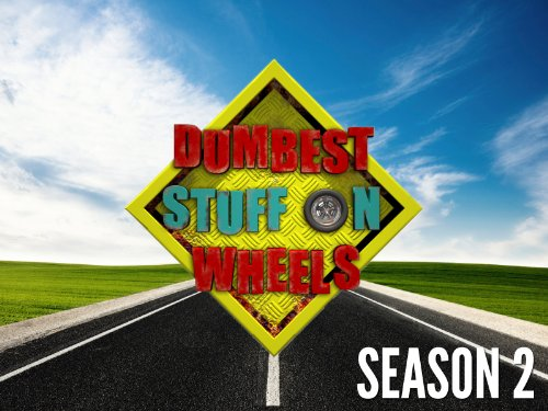 Dumbest Stuff on Wheels Season 2 movie
