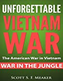 Unforgettable Vietnam War: The American War in Vietnam - War in the Jungle