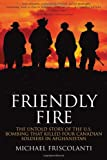 Friendly Fire: The Untold Story of the U S  Bombing that Killed Four Canadian Soldiers in Afghanistan