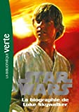 Star Wars 01 - Biographie de Luke Skywalker