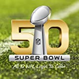 Super Bowl 50 - All 32 NFL Logos To Color: Unique American Football coloring book for adults and children alike - Great birthday or party gift / present.
