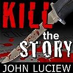 Kill the Story   John Luciew