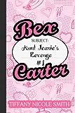 Bex Carter 1: Aunt Jeanies Revenge (The Bex Carter Series)