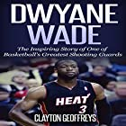 Dwyane Wade: The Inspiring Story of One of Basketball's Greatest Shooting Guards Hörbuch von Clayton Geoffreys Gesprochen von: Korbid Thompson