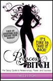 Princess Bitch: The Sassy Guide to Relationships, Power, and Success