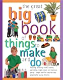 Sally Walton The Great Big Book of Things to Make and Do: Cooking, Painting, Crafts, Science, Gardening, Magic, Music, and Having a Party - Simple and Fun Step-by-step Projects for Young Children