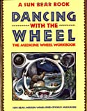 Dancing with the Wheel: The Medicine Wheel Workbook