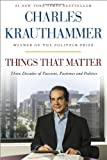 Things That Matter: Three Decades of Passions, Pastimes and Politics by Krauthammer, Charles (2013) Hardcover