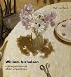 William Nicholson: A Catalogue Raisonne of the Oil Paintings