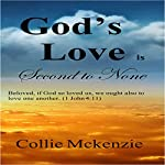 God's Love Is Second to None: Beloved, If God So Loved Us, We Ought Also to Love One Another (1 John 4:11) | Collie G Mckenzie