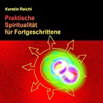 Praktische Spiritualität für Fortgeschrittene   Kerstin Reichl
