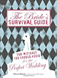 The Bride's Survival Guide: 150 Mistakes You Should Avoid for the Perfect Wedding<br />