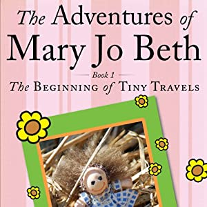 The Adventures of Mary Jo Beth: Book 1: The Beginning of Tiny Travels | [Joseph S. Jablecki, Julia Marshall]