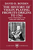 The history of violin playing from its origins to 1761 and its relationship to the violin and violin music /