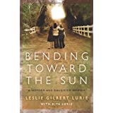 Bending Toward the Sun: A Mother and Daughter Memoirby Leslie, and Lurie,...