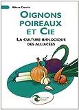 echange, troc Albert Caussin - Oignons, poireaux et Cie : La culture biologique des alliacées