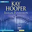 Illegal Possession (       UNABRIDGED) by Kay Hooper Narrated by Deanna Hurst