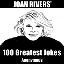 Joan Rivers' 100 Greatest Jokes (       UNABRIDGED) by  Anonymous Narrated by Abby Elvidge
