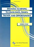 Linda K. Lau Distance Learning Technologies: Issues, Trends and Opportunities