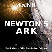 Newton's Ark: The Emulation Trilogy, Book 1 | [D. A. Hill]