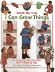 Show Me How: I Can Grow Things: Garde...