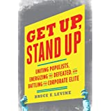 Get Up, Stand Up: Uniting Populists, Energizing the Defeated, and Battling the Corporate Elite ~ Bruce E. Levine