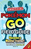 Pokemon Go the Unofficial Field Guide: Tips, Tricks and Hacks That Will Help You Catch Them All!