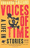 Voices of Time: A Life in Stories (0312426828) by Galeano, Eduardo