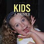 Kids, a Primer   Bob Ungar