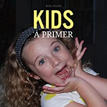 Kids, a Primer Audiobook by Bob Ungar Narrated by Kevin Scollin