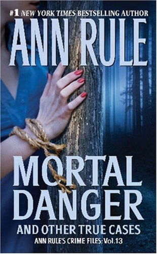 Mortal Danger (Ann Rule's Crime Files), ANN RULE