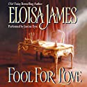 Fool for Love (       UNABRIDGED) by Eloisa James Narrated by Justine Eyre