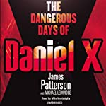 The Dangerous Days of Daniel X (Children's Edition): Daniel X, Book 1 (Children's Edition) | James Patterson