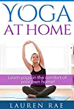 Yoga Basics At Home For Beginners: A Guide to Learning Yoga at Home (Yoga Poses, Yoga Postures and The Health Benefits of Yoga) (yoga at home, yoga for ... flexibility, yoga for pain relief, yoga fo)