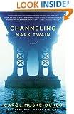 Channeling Mark Twain: A Novel