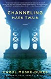 Channeling Mark Twain: A Novel