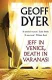 Jeff in Venice, Death in Varanasi Geoff Dyer