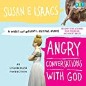 Angry Conversations with God: A Snarky but Authentic Spiritual Memoir (       UNABRIDGED) by Susan Isaacs Narrated by Susan Isaacs