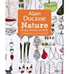 [ ALAIN DUCASSE NATURE: SIMPLE, HEALT...