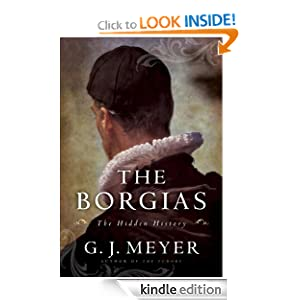 Amazon.com: The Borgias: The Hidden History eBook: G.J. Meyer: Kindle