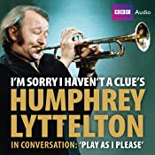 I'm Sorry I Haven't a Clue's Humphrey Lyttleton in Conversation: Play as I Please | [BBC Audiobooks Ltd]