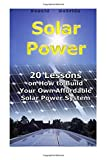 img - for Solar Power: 20 Lessons on How to Build Your Own Affordable Solar Power System: (Energy Independence, Lower Bills & Off Grid Living) (Self Reliance, Solar Energy) book / textbook / text book