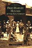 Fred Harvey Houses of the Southwest [Images of America Series]