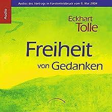 Freiheit von Gedanken Hörbuch von Eckhart Tolle Gesprochen von: Eckhart Tolle