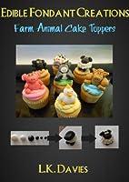 Fondant Cake Toppers: Farm Animals (Edible Fondant Creations Book 6) (English Edition)